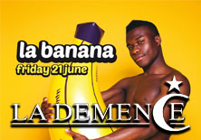 La Demence - LA BANANA | Fuse Event Space - 21/06/2013