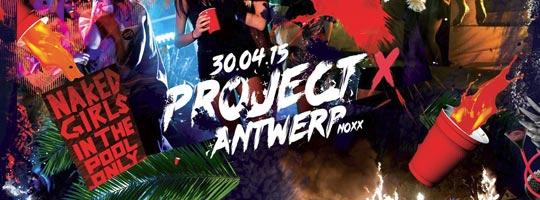 PROJECT X ANTWERP | Noxx - 30/04/2015